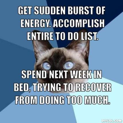 chronic-illness-cat-meme-generator-get-sudden-burst-of-energy-accomplish-entire-to-do-list-spend-next-week-in-bed-trying-to-recover-from-doing-too-much-629ff5